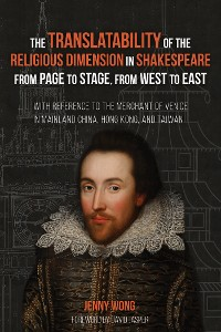 Cover The Translatability of the Religious Dimension in Shakespeare from Page to Stage, from West to East
