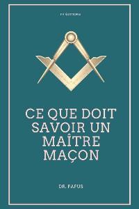 Cover Ce que doit savoir un Maître Maçon (Annoté)