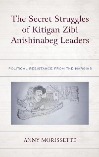 Cover The Secret Struggles of Kitigan Zibi Anishinabeg Leaders