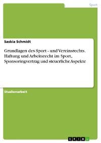 Cover Grundlagen des Sport - und Vereinsrechts. Haftung und Arbeitsrecht im Sport, Sponsoringvertrag und steuerliche Aspekte