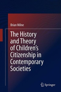 Cover The History and Theory of Children's Citizenship in Contemporary Societies