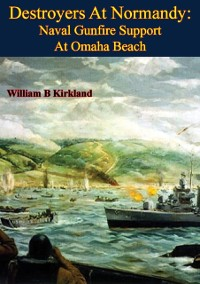 Cover Destroyers At Normandy: Naval Gunfire Support At Omaha Beach [Illustrated Edition]