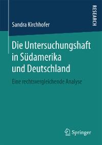 Cover Die Untersuchungshaft in Südamerika und Deutschland