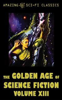 Cover The Golden Age of Science Fiction - Volume XIII