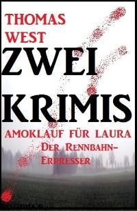 Cover Zwei Thomas West Krimis: Amoklauf für Laura/Der Rennbahn-Erpresser