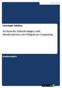 Cover Technische Anforderungen und Manifestationen des Ubiquitous Computing
