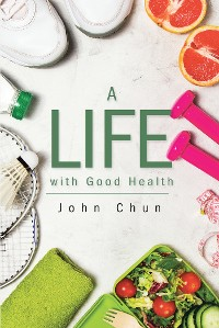 Cover A Life with Good Health