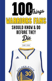 Cover 100 Things Warriors Fans Should Know & Do Before They Die