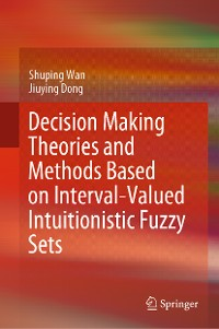 Cover Decision Making Theories and Methods Based on Interval-Valued Intuitionistic Fuzzy Sets