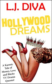 Cover Hollywood Dreams: A Karmic Tale of Money, Love and Bitchy TV Drama Queens!