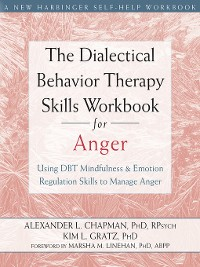 Cover The Dialectical Behavior Therapy Skills Workbook for Anger