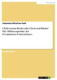 Cover Clicks versus Bricks oder Clicks and Bricks? Die Offlineexpertise der E-Commerce-Unternehmen