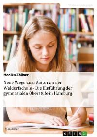 Cover Neue Wege zum Abitur an der Waldorfschule - Die Einführung der gymnasialen Oberstufe in Hamburg