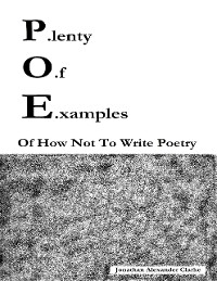 Cover P.lenty O.f E.xamples: Of How Not To Write Poetry