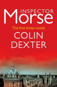 Cover Inspector Morse: The First Three Novels