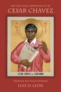 Cover The Political Spirituality of Cesar Chavez