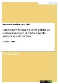 Cover Dirección estratégica y gestión pública de los funcionarios en el establecimiento penitenciario de Carquín