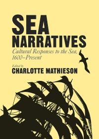 Cover Sea Narratives: Cultural Responses to the Sea, 1600–Present