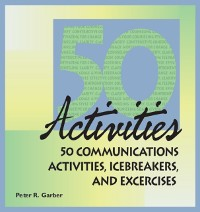 Cover 50 Communications Activities, Icebreakers, and Exercises