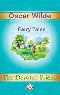 Cover The Devoted Friend. Fairy Tales