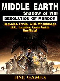 Cover Middle Earth Shadow of War Desolation of Mordor, Upgrades, Torvin, Wiki, Walkthrough, DLC, Trophies, Game Guide Unofficial