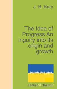 Cover The Idea of Progress An inguiry into its origin and growth
