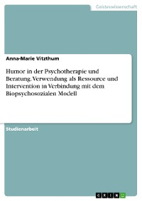 Cover Humor in der Psychotherapie und Beratung. Verwendung als Ressource und Intervention in Verbindung mit dem Biopsychosozialen Modell