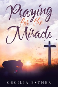 Cover Praying for the Miracle