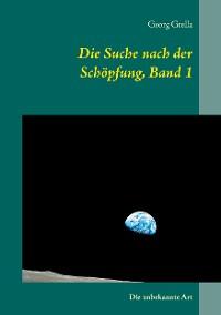 Cover Die Suche nach der Schöpfung, Band 1