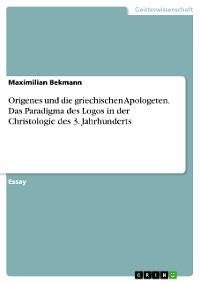 Cover Origenes und die griechischen Apologeten. Das Paradigma des Logos in der Christologie des 3. Jahrhunderts