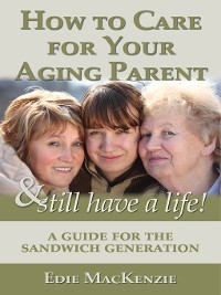 Cover How to Care for Your Aging Parent... & Still Have a Life!