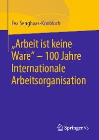 """Cover """"Arbeit ist keine Ware"""" - 100 Jahre Internationale Arbeitsorganisation"""
