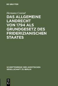 Cover Das Allgemeine Landrecht von 1794 als Grundgesetz des friderizianischen Staates