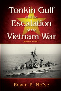 Cover Tonkin Gulf and the Escalation of the Vietnam War, Revised Edition