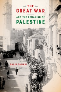 Cover The Great War and the Remaking of Palestine