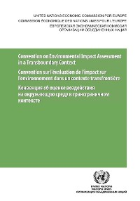 Cover Convention on Environmental Impact Assessment in a Transboundary Context (As Amended on 27 February 2001 and on 4 June 2004) / Convention sur l'évaluation de l'impact sur l'environnement dans un contexte transfrontière (Telle qu'amendée le 27 February 2001 et le June 2004)