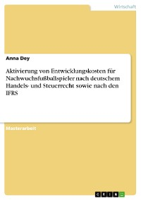 Cover Aktivierung von Entwicklungskosten für Nachwuchsfußballspieler nach deutschem Handels- und Steuerrecht sowie nach den IFRS
