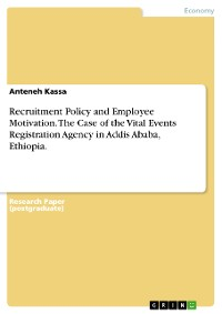 Cover Recruitment Policy and Employee Motivation. The Case Of  the Vital Events Registration Agency in  Addis Ababa, Ethiopia.