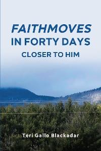 Cover FaithMoves in Forty Days