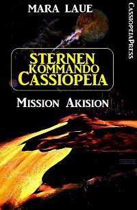 Cover Sternenkommando Cassiopeia 1 - Mission Akision (Science Fiction Abenteuer)