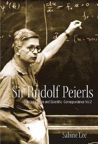 Cover Sir Rudolf Peierls: Selected Private And Scientific Correspondence (Volume 2)