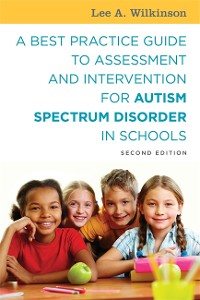 Cover A Best Practice Guide to Assessment and Intervention for Autism Spectrum Disorder in Schools, Second Edition