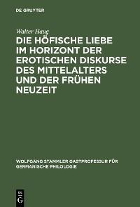 Cover Die höfische Liebe im Horizont der erotischen Diskurse des Mittelalters und der Frühen Neuzeit