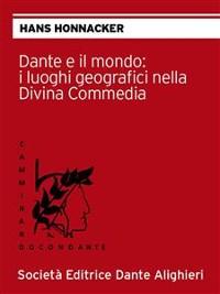 Cover Dante e il mondo: i luoghi geografici nella Divina Commedia