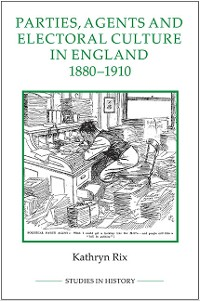 Cover Parties, Agents and Electoral Culture in England, 1880-1910