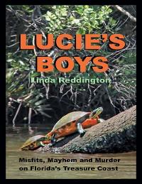 Cover Lucie's Boys: Misfits, Mayhem and Murder On Florida's Treasure Coast