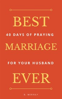 Cover Best Marriage Ever: 40 Days of Praying for Your Husband