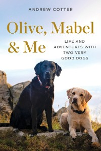 Cover Olive, Mabel & Me: Life and Adventures with Two Very Good Dogs