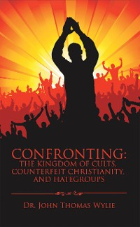 Cover Confronting: the Kingdom of Cults, Counterfeit Christianity, and Hategroups