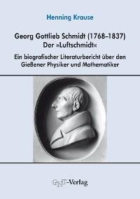 "Cover Georg Gottlieb Schmidt (1768–1837) - der ""Luftschmidt"""